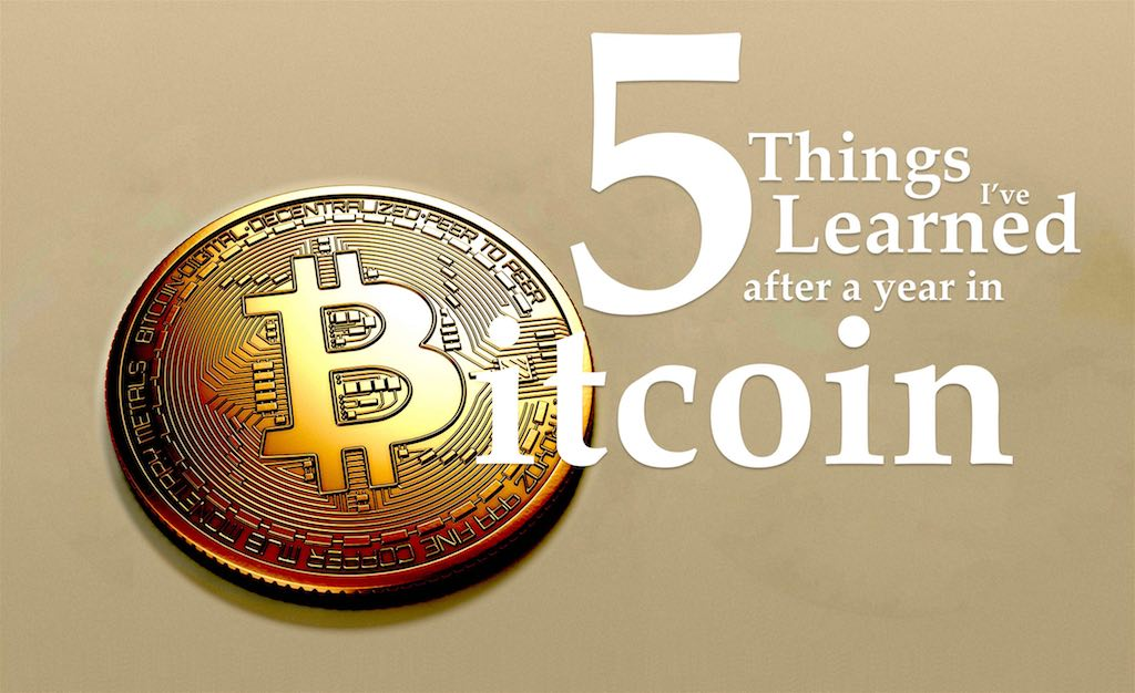 5 Things Ive Learned After a Year in Bitcoin