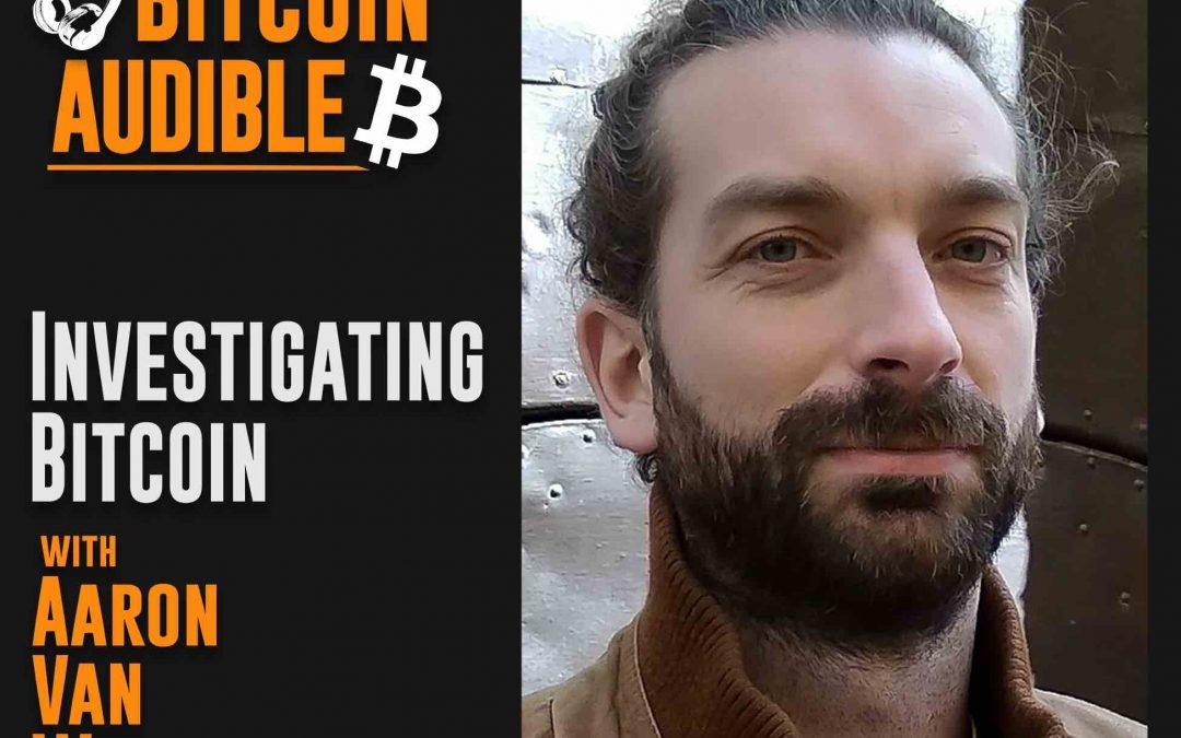 Investigating Bitcoin with Aaron Van Wirdum