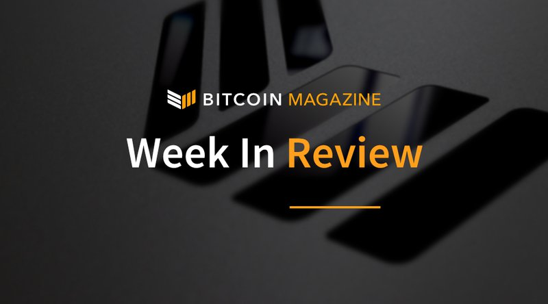 Bitcoin Magazine's Week in Review: Looking to the Past and the Future