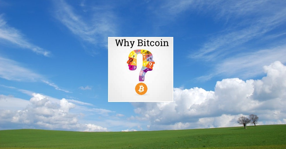 Why Bitcoin, The Series – Part 1